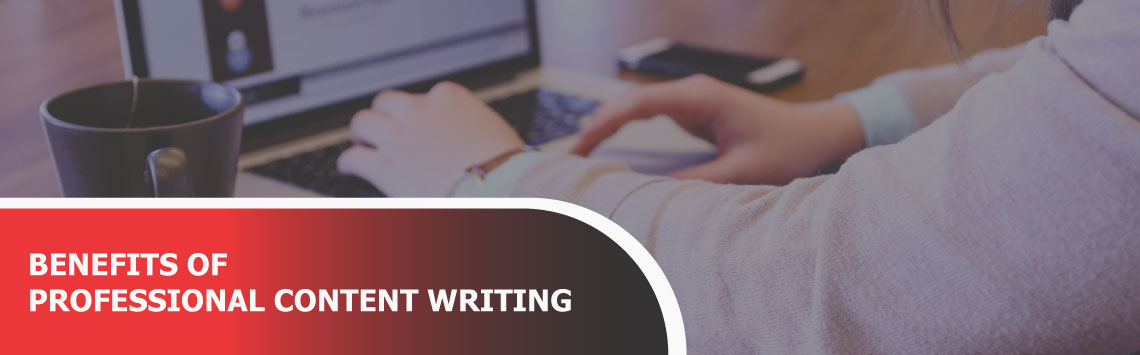 4 benefits of professional content writing for businesses